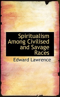 Spiritualism Among Civilised and Savage Races - Lawrence, Edward