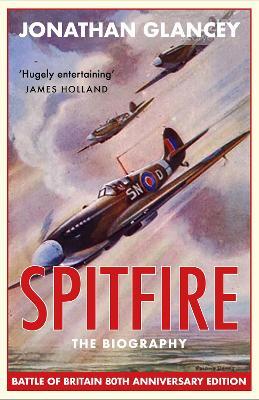 Spitfire: The Biography - Glancey, Jonathan