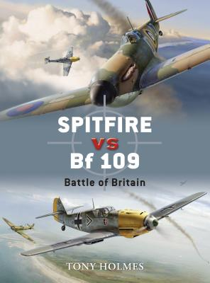 Spitfire vs. BF 109: Battle of Britain - Holmes, Tony