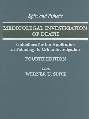 Spitz and Fisher's Medicolegal Investigation of Death: Guidelines for the Application of Pathology to Crime Investigation - Spitz, Werner U (Editor), and Spitz, Daniel J (Editor), and Clark, Ramsey (Foreword by)