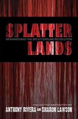 Splatterlands: Reawakening the Splatterpunk Revolution - Laimo, Michael, and Garrison, A a, and Garber, Michele