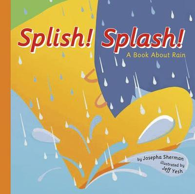 Splish! Splash!: A Book about Rain - Sherman, Josepha