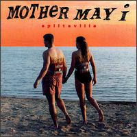 Splitsville - Mother May I