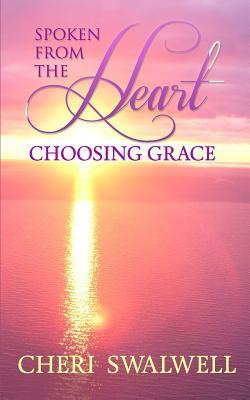 Spoken from the Heart: Choosing Grace - Swalwell, Cheri