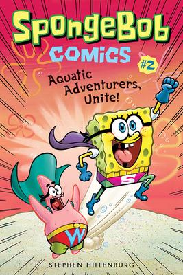 Spongebob Comics: Book 2: Aquatic Adventurers, Unite! - Hillenburg, Stephen, and Duffy, Chris (Contributions by)