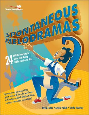 Spontaneous Melodramas 2: 24 More Impromptu Skits That Bring Bible Stories to Life - Fields, Doug, and Polich, Laurie, and Robbins, Duffy