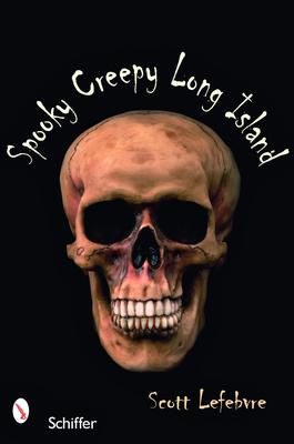 Spooky Creepy Long Island - Lefebvre, Scott