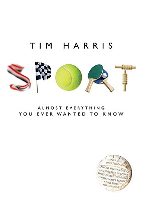 Sport: Almost Everything You Ever Wanted to Know - Harris, Tim