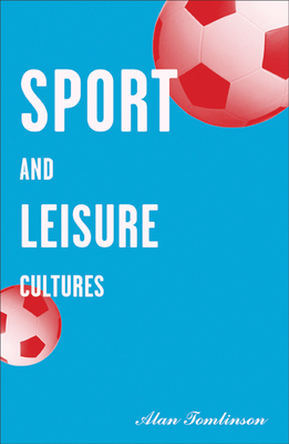 Sport and Leisure Cultures - Tomlinson, Alan, Professor