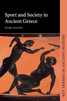 Sport and Society in Ancient Greece - Golden, Mark, Professor, and Mark, Golden, and Cartledge, P A (Editor)