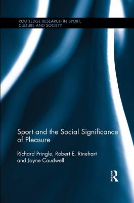 Sport and the Social Significance of Pleasure - Pringle, Richard, and Rinehart, Robert E., and Caudwell, Jayne