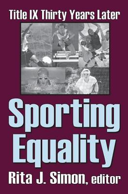 Sporting Equality: Title IX Thirty Years Later - Simon, Rita J.