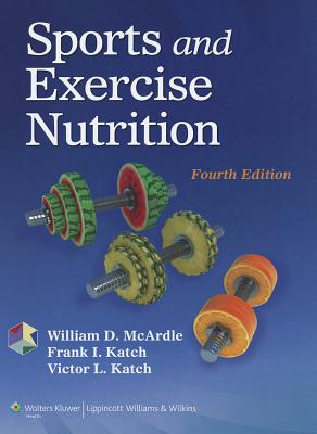 Sports and Exercise Nutrition - McArdle, William D, PhD, and Katch, Frank I, Edd, and Katch, Victor L, Edd
