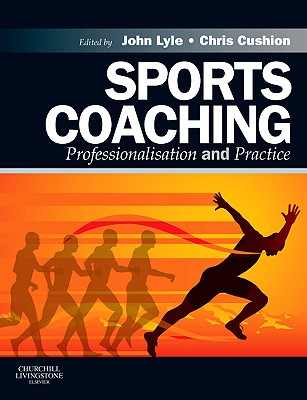 Sports Coaching: Professionalisation and Practice - Lyle, John (Editor), and Cushion, Chris (Editor)