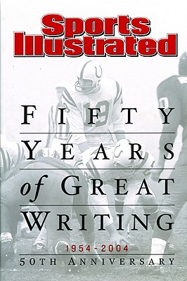 Sports Illustrated: Fifty Years of Great Writing: 50th Anniversary 1954-2004 - Sports Illustrated (Creator)