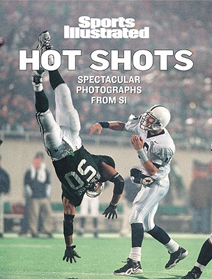 Sports Illustrated: Hot Shots: 21st Century Sports Photography - Sports Illustrated, and McDonell, Terry (Foreword by)