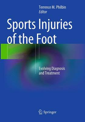 Sports Injuries of the Foot: Evolving Diagnosis and Treatment - Philbin, Terrence M (Editor)
