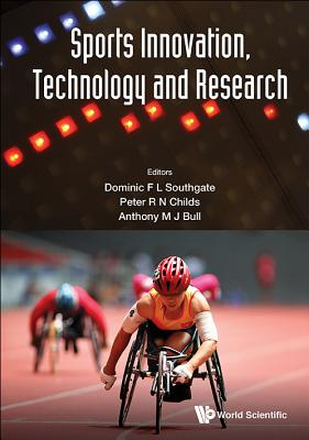 Sports Innovation, Technology and Research - Southgate, Dominic F L (Editor), and Bull, Anthony M J (Editor), and Childs, Peter R N (Editor)