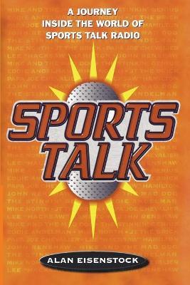 Sports Talk: A Journey Inside the World of Sports Talk Radio - Eisenstock, Alan
