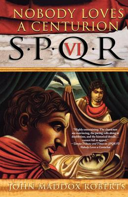 Spqr VI: Nobody Loves a Centurion - Roberts, John Maddox