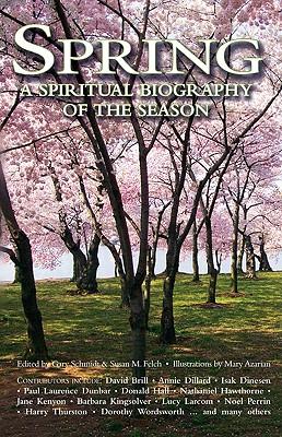 Spring: A Spiritual Biography of the Season - Schmidt, Gary (Editor), and Felch, Susan M (Editor)
