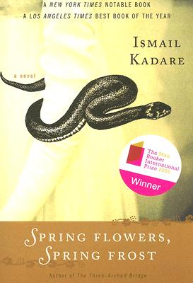 Spring Flowers, Spring Frost - Kadare, Ismail, and Bellos, David (Translated by)