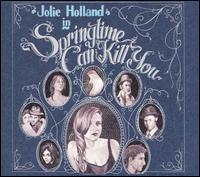 Springtime Can Kill You - Jolie Holland
