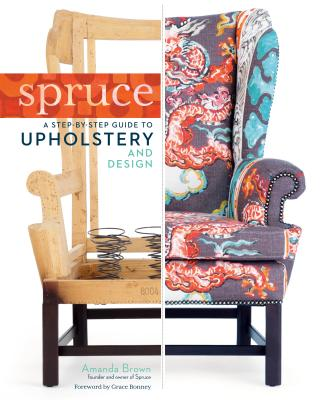 Spruce: Step-by-step Guide to Upholstery and Design - Brown, Amanda
