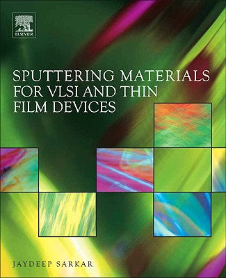 Sputtering Materials for VLSI and Thin Film Devices - Sarkar, Jaydeep, (Ma