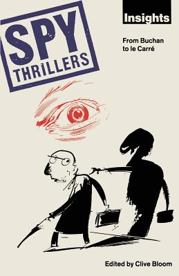 Spy Thrillers: From Buchan to le Carre - Bloom, Clive