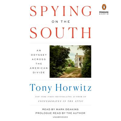 Spying on the South: An Odyssey Across the American Divide - Horwitz, Tony (Read by), and Deakins, Mark (Read by)