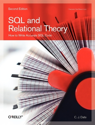 SQL and Relational Theory: How to Write Accurate SQL Code - Date, Chris J