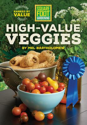 Square Foot Gardening High-Value Veggies: Homegrown Produce Ranked by Value - Bartholomew, Mel, Mr.