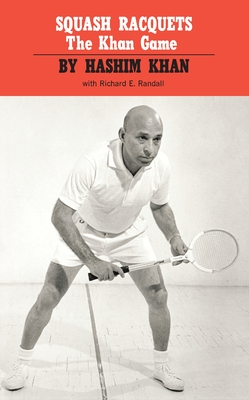 Squash Racquets: The Khan Game (Revised) - Khan, Hashim, and Randall, Richard E, and Sonneborn, Arthur B (Foreword by)