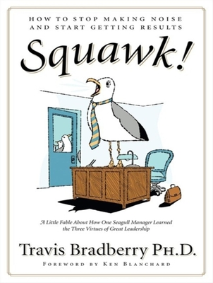 Squawk!: How to Stop Making Noise and Start Getting Results - Bradberry, Travis, Dr., and James, Lloyd (Read by)