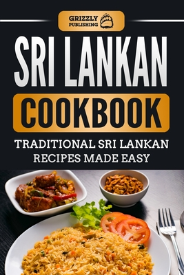 Sri Lankan Cookbook: Traditional Sri Lankan Recipes Made Easy - Publishing, Grizzly
