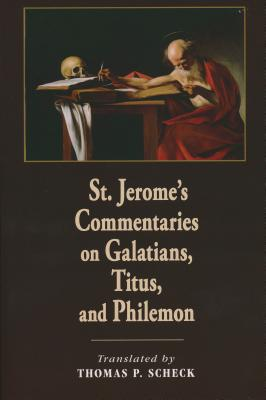 St. Jerome's Commentaries on Galatians, Titus, and Philemon - Scheck, Thomas P (Translated by)