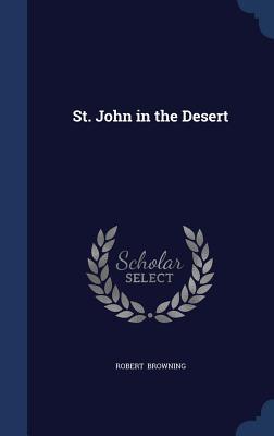 St. John in the Desert - Browning, Robert