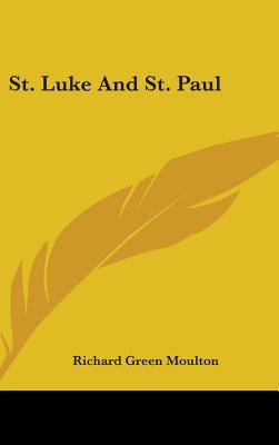 St. Luke and St. Paul - Moulton, Richard Green (Editor)