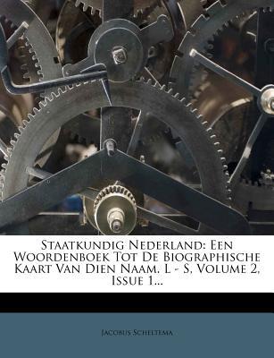 Staatkundig Nederland: Een Woordenboek Tot de Biographische Kaart Van Dien Naam. T - Z, Volume 2, Issue 2... - Scheltema, Jacobus