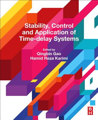 Stability, Control and Application of Time-Delay Systems - Gao, Qingbin (Editor), and Karimi, Hamid Reza (Editor)
