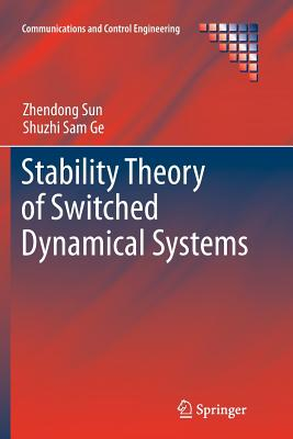 Stability Theory of Switched Dynamical Systems - Sun, Zhendong, and Ge, Shuzhi Sam