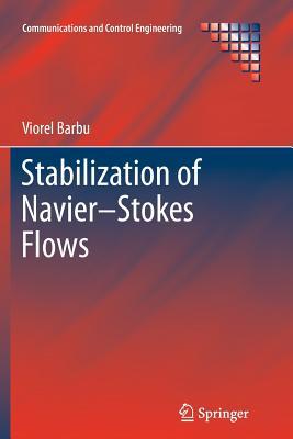 Stabilization of Navier-Stokes Flows - Barbu, Viorel