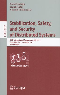 Stabilization, Safety, and Security of Distributed Systems: 13th International Symposium, SSS 2011, Grenoble, France, October 10-12, 2011, Proceedings - Defago, Xavier (Editor)