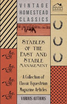 Stables of the Past and Stable Management - A Collection of Classic Equestrian Magazine Articles - Various