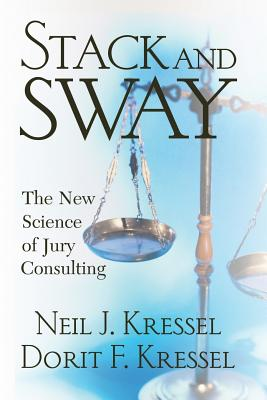 Stack and Sway: The New Science of Jury Consulting - Kressel, Neil J, and Kressel, Dorit F