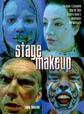 Stage Makeup: The Actor's Complete Guide to Today's Techniques and Materials - Thudium, Laura