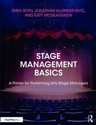 Stage Management Basics: A Primer for Performing Arts Stage Managers - Roth, Emily, and Allender-Zivic, Jonathan, and McGlaughlin, Katy
