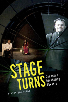 Stage Turns: Canadian Disability Theatre - Johnston, Kirsty