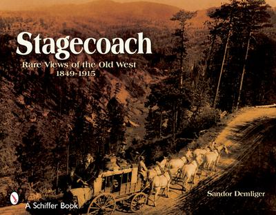 Stagecoach: Views of the Old West, 1849-1915 - Demlinger, Sandor